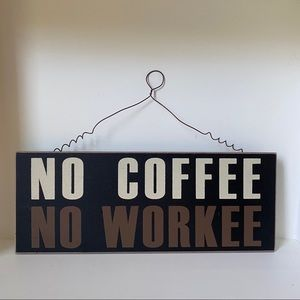 """""""No Coffee No Workee"""" Hanging Sign"""